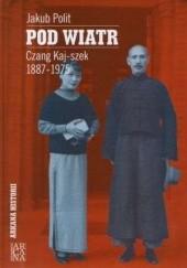Okładka książki Pod wiatr. Czang Kaj-szek 1887-1975 Jakub Polit