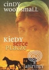 Okładka książki Kiedy serce płacze Cindy Woodsmall