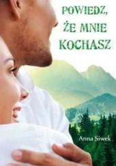 Okładka książki Powiedz, że mnie kochasz Anna Siwek