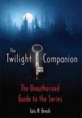 Okładka książki The Twilight Companion - The Unauthorized Guide to the Series Lois H. Gresh