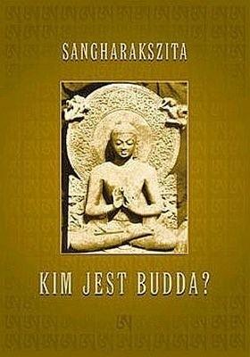 Okładka książki Kim jest Budda? Sangharakszita