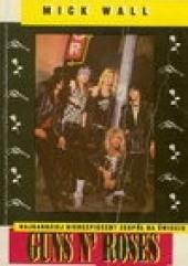 Okładka książki Guns N' Roses. Najbardziej niebezpieczny zespół na świecie Mick Wall