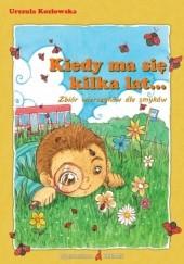 Okładka książki Kiedy ma się kilka lat... Zbiór wierszyków dla smyków Urszula Kozłowska