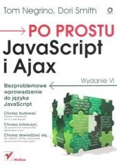 Okładka książki Po prostu JavaScript i Ajax. Wydanie VI Tom Negrino,Dori Smith