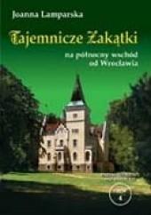 Okładka książki Tajemnicze zakątki na północny wschód od Wrocławia Joanna Lamparska