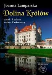 Okładka książki Dolina Królów. Zamki i pałace u stóp Karkonoszy Joanna Lamparska
