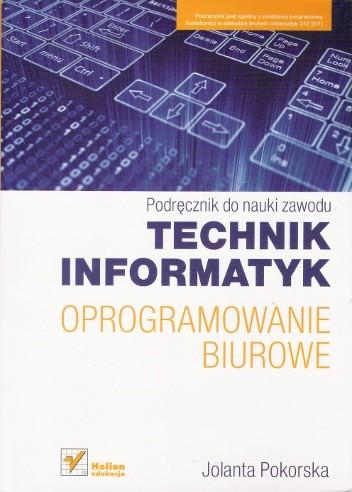 Okładka książki Oprogramowanie biurowe. Podręcznik do nauki zawodu technik informatyk Jolanta Pokorska