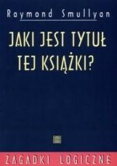 Okładka książki Jaki jest tytuł tej książki? Raymond Smullyan