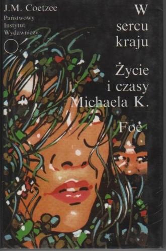 Okładka książki W sercu kraju; Życie i czasy Michaela K.; Foe John Maxwell Coetzee