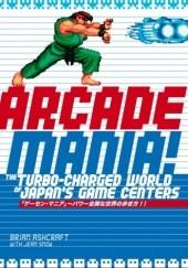 Okładka książki Arcade Mania: The Turbo-charged World of Japan's Game Centers Brian Ashcraft