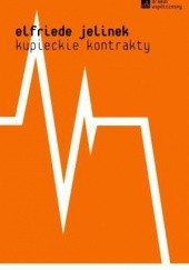 Okładka książki Kupieckie kontrakty Elfriede Jelinek