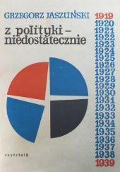Okładka książki Z polityki - niedostatecznie: 1919-1939