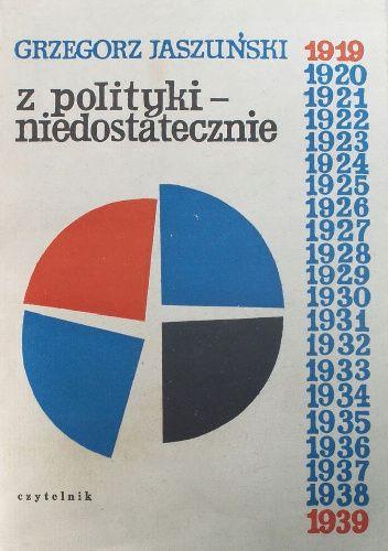 Okładka książki Z polityki - niedostatecznie: 1919-1939 Grzegorz Jaszuński