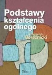 Okładka książki Podstawy kształcenia ogólnego Franciszek Bereźnicki