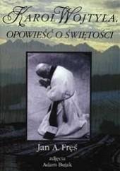 Okładka książki Karol Wojtyła. Opowieść o świętości Jan Fręś