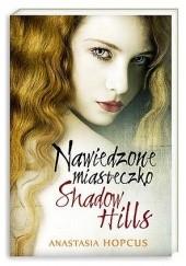Okładka książki Nawiedzone miasteczko Shadow Hills Anastasia Hopcus