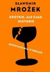 Okładka książki Krótkie, ale całe historie. Opowiadania wybrane Sławomir Mrożek