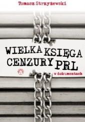 Okładka książki Wielka księga cenzury PRL w dokumentach Tomasz Strzyżewski