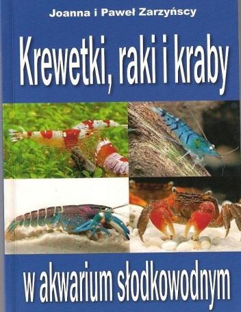 Okładka książki Krewetki, raki i kraby w akwarium słodkowodnym Joanna Zarzyńska,Paweł Zarzyński