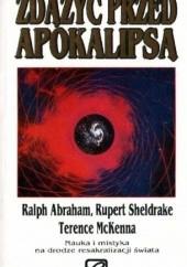 Okładka książki Zdążyć przed apokalipsą Terence McKenna,Rupert Sheldrake,Ralph Abraham