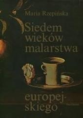 Okładka książki Siedem wieków malarstwa europejskiego Maria Rzepińska