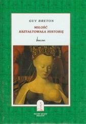 Okładka książki Miłość kształtowała historię Guy Breton