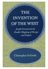 Okładka książki The Invention of the West: Joseph Conrad and the Double-Mapping of Europe and Empire Christopher GoGwilt