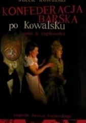 Okładka książki Konfederacja barska po Kowalsku Jacek Kowalski