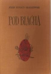Okładka książki Pod Blachą Józef Ignacy Kraszewski
