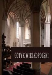 Okładka książki Gotyk wielkopolski. Architektura sakralna XIII - XVI wieku Jacek Kowalski