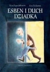 Okładka książki Esben i duch dziadka Eva Eriksson,Kim Fupz Aakeson