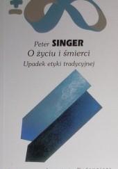 Okładka książki O życiu i śmierci: Upadek etyki tradycyjnej Peter Singer