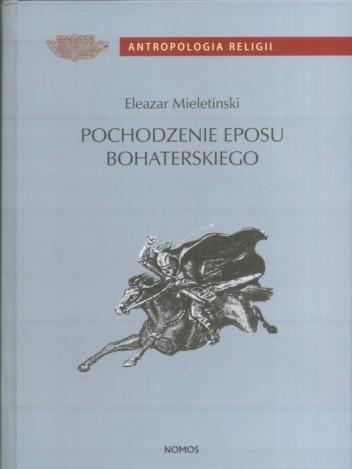 Okładka książki Pochodzenie eposu bohaterskiego Eleazar Mieletinski
