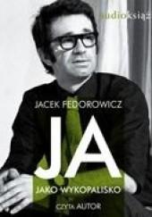 Okładka książki Ja jako wykopalisko Jacek Fedorowicz