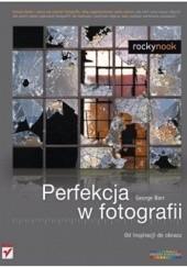 Okładka książki Perfekcja w fotografii. Od inspiracji do obrazu George Barr