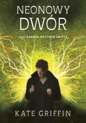 Okładka książki Neonowy dwór czyli zdrada Matthew Swifta Kate Griffin
