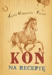 Okładka książki Koń na receptę Agata Widzowska