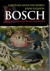 Okładka książki Bosch. Tajemnica namalowana rzeczywistością Carolina Anna Von Roben,John Gleason