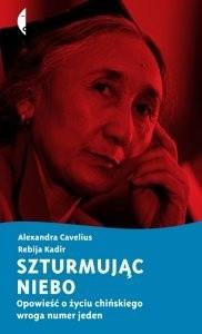 Okładka książki Szturmując niebo. Opowieść o życiu chińskiego wroga numer jeden Alexandra Cavelius,Rebija Kadir