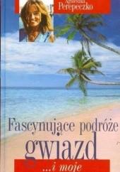 Okładka książki Fascynujące podróże gwiazd... i moje Agnieszka Perepeczko