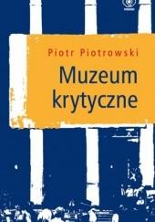 Okładka książki Muzeum krytyczne Piotr Piotrowski (historyk sztuki)