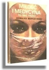 Okładka książki Miłość i medycyna, po raz trzeci Edward Kopczyński