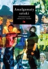 Okładka książki Amalgamaty sztuki Jerzy Limon,Agnieszka Żukowska