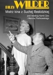 Okładka książki Billy Wilder. Mistrz kina z Suchej Beskidzkiej praca zbiorowa,Kamila Żyto,Marcin Pieńkowski