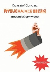 Okładka książki Wybuchające Beczki - zrozumieć gry wideo Krzysztof Gonciarz