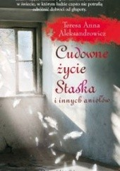 Okładka książki Cudowne życie Staśka i innych aniołów Teresa Anna Aleksandrowicz
