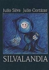 Okładka książki Silvalandia Julio Cortázar
