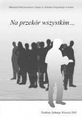 Okładka książki Na przekór wszystkim... Konkurs Jednego Wiersza 2010 praca zbiorowa