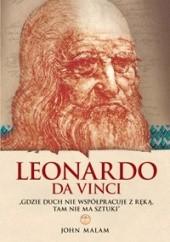 Okładka książki Leonardo da Vinci. Gdzie duch nie współpracuje z ręką, tam nie ma sztuki John Malam