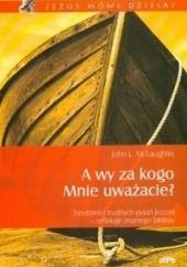 Okładka książki A wy za kogo Mnie uważacie? Trzydzieści trudnych pytań Jezusa - refleksje znanego biblisty John L. McLaughlin